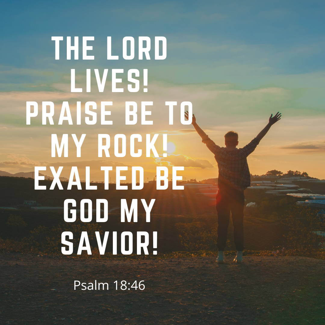 The lord lives! praise be to my rock! exalted be God my savior!
