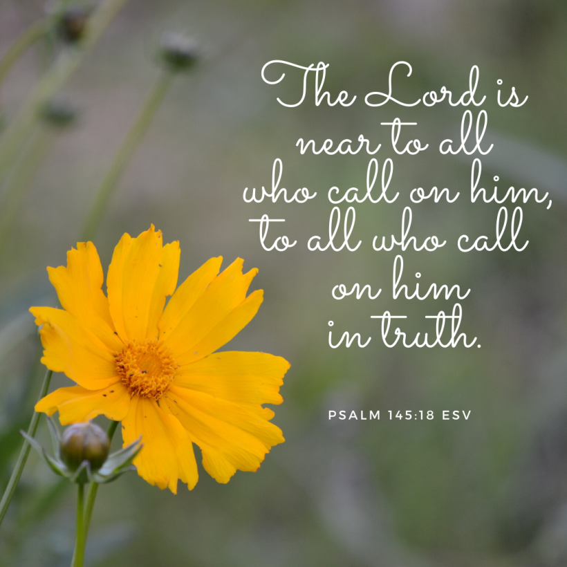 The LORD is near to all who call on him, to all who call on him in truth.