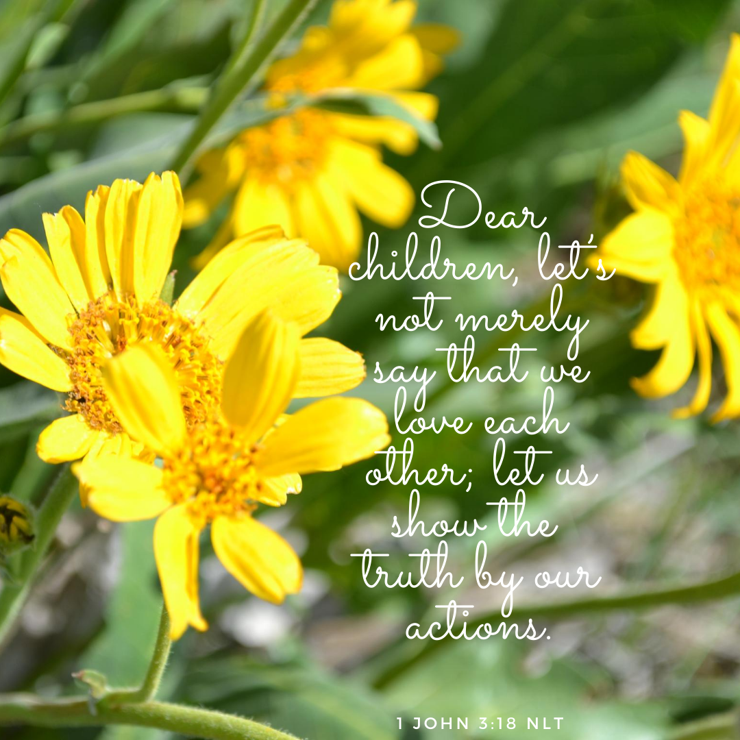 Dear children, let's not merely say that we love each other; let us show the truth by our actions.